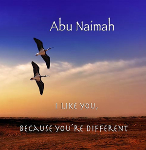 Abu Naimah: I like you because you are different